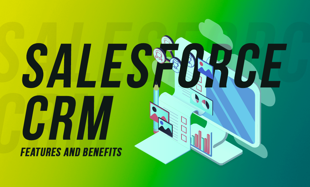 Salesforce CRM Features and Benefits