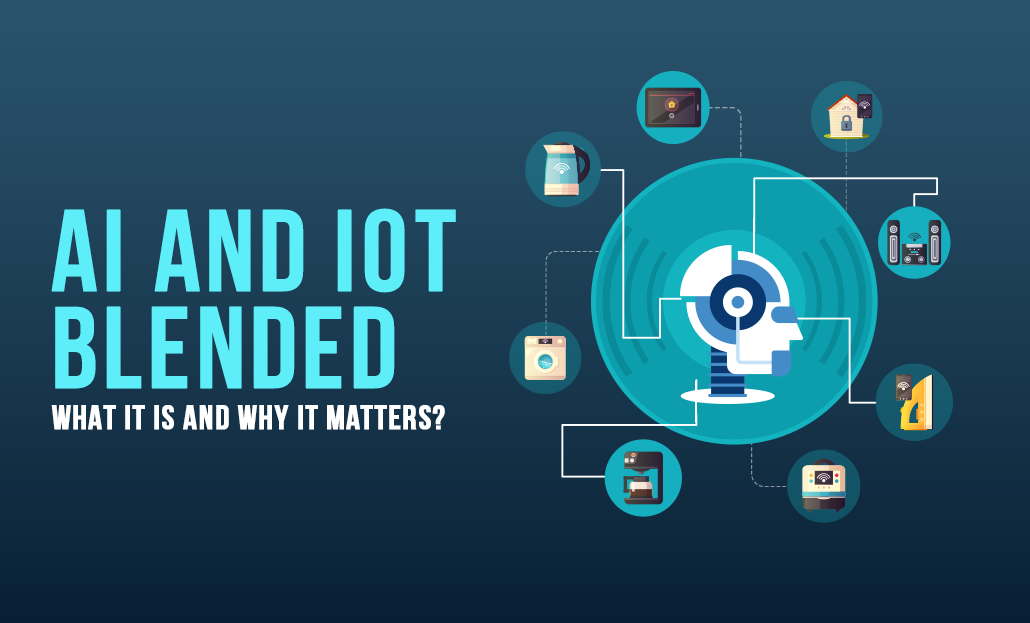 AI and IoT Blended - What It Is and Why It Matters?