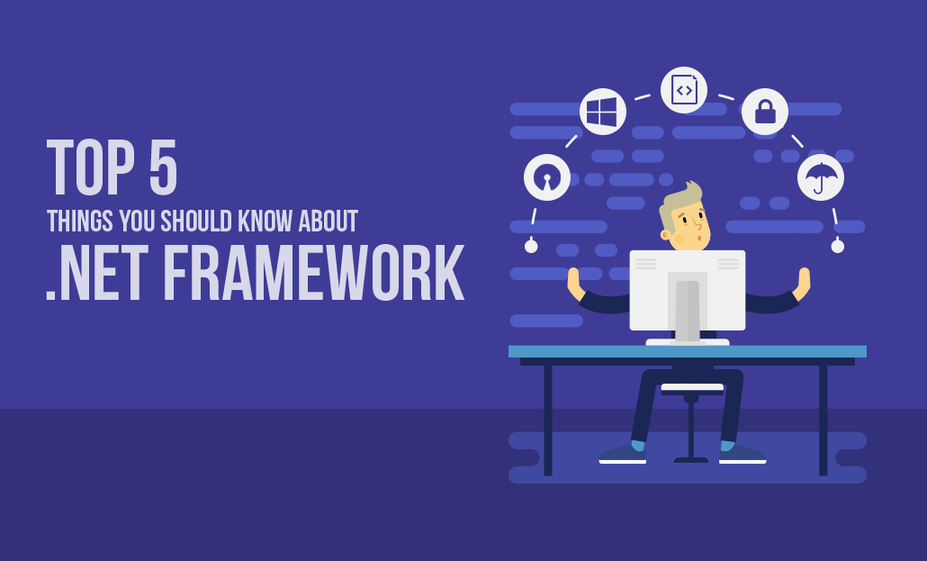 Top 5 Things you should know about .Net Framework