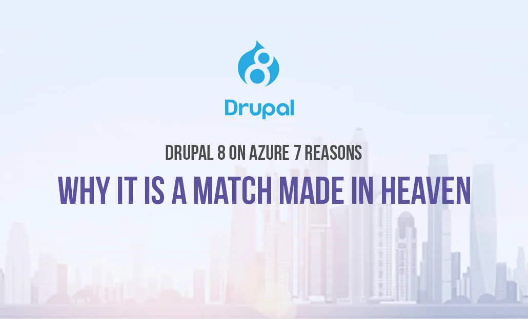 Drupal 8 on azure 7 reasons why it is a match made in heaven