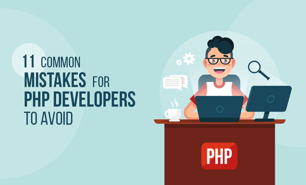 11 Common Mistakes for PHP Developers to Avoid