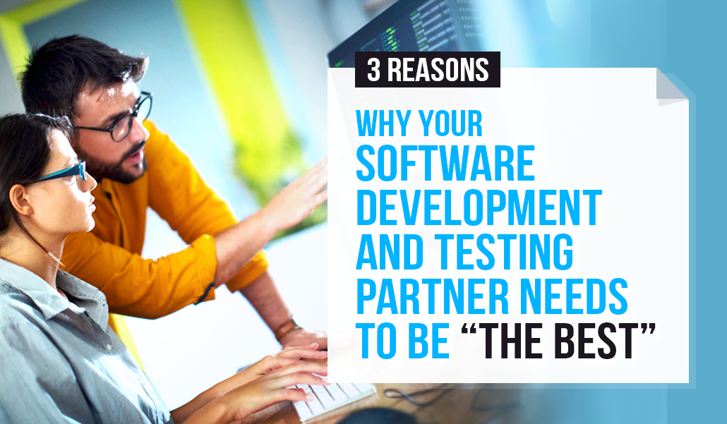 3 Reasons To Hire The Best Software Development And Testing Partner