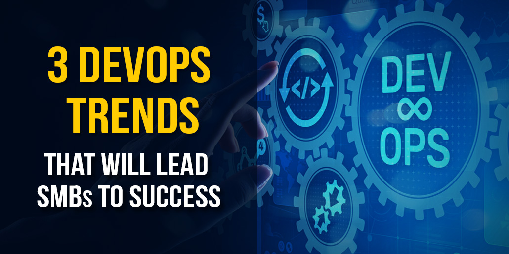 3 DevOps trends that will lead SMBs to success