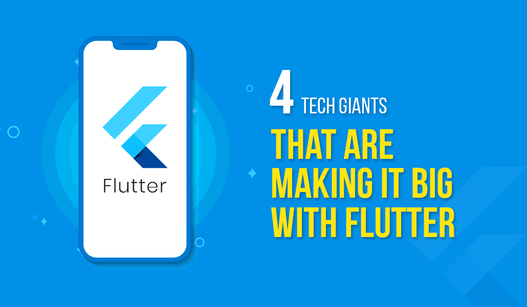 4 Tech Giants that are making it big with Flutter
