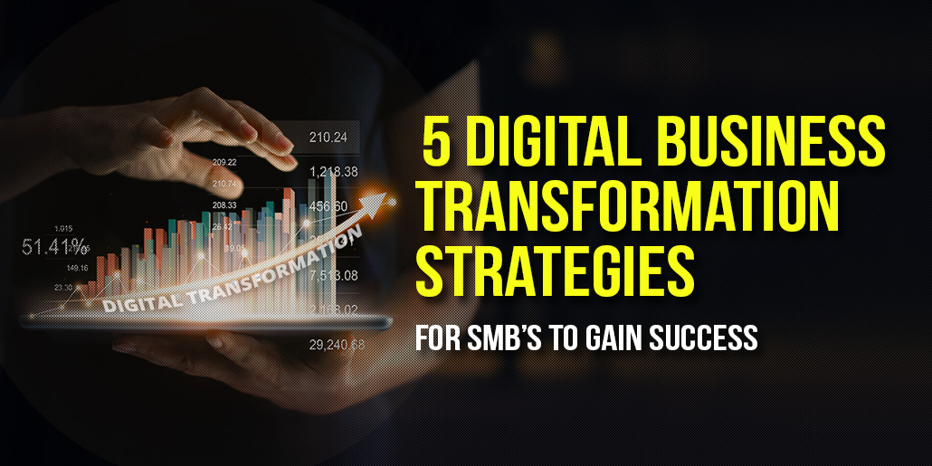 5 Digital Business Transformation Strategies for SMB's to Gain Success