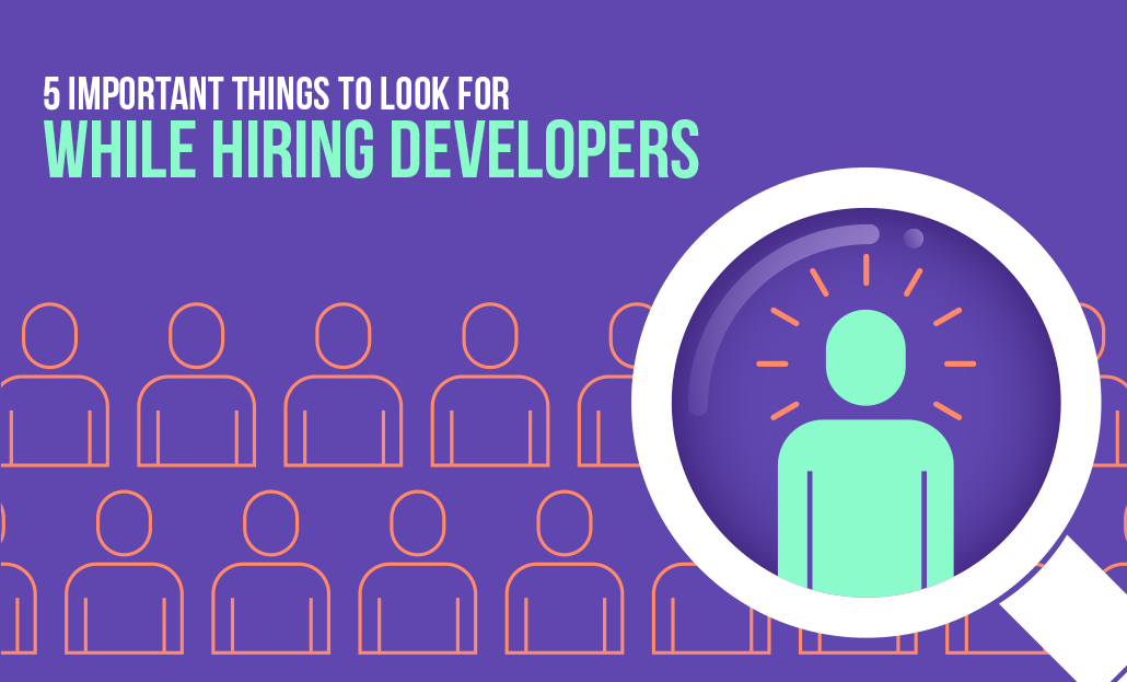 5 Important Things To Look For While Hiring Developers