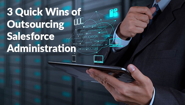 3 Quick Wins Of Outsourcing Salesforce Administration