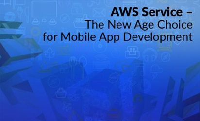 AWS Service – The New Age Choice For Mobile App Development