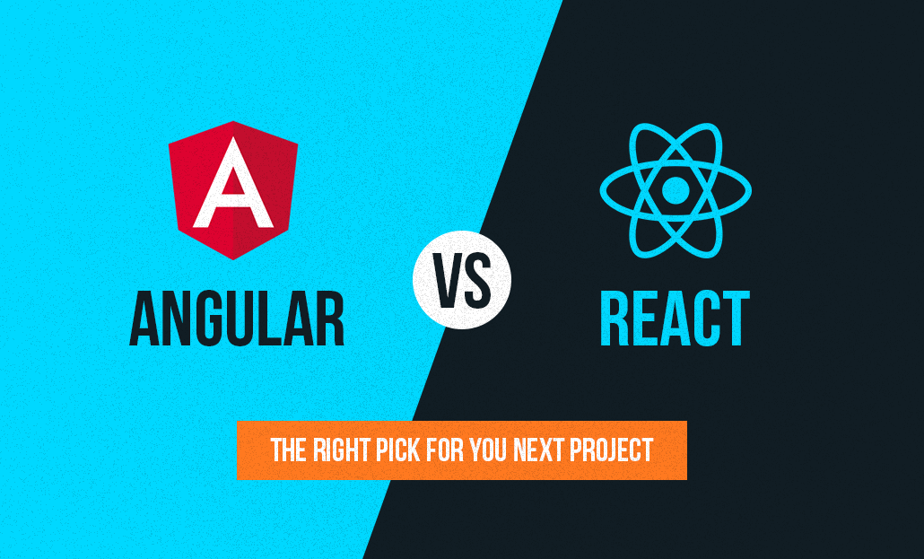 Angular Vs React – The Right Pick For Your Next Project