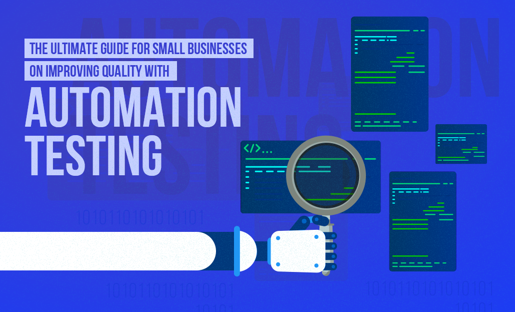 The Ultimate Guide for Small Businesses on Improving Quality with Automation Testing