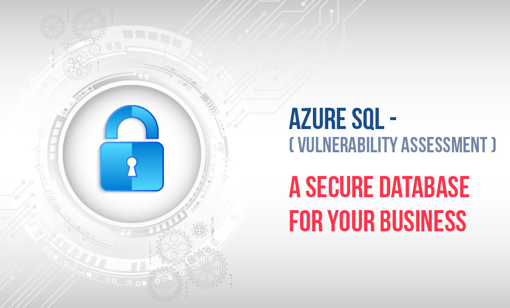 Azure SQL (Vulnerability Assessment)- A Secure Database for Your Business