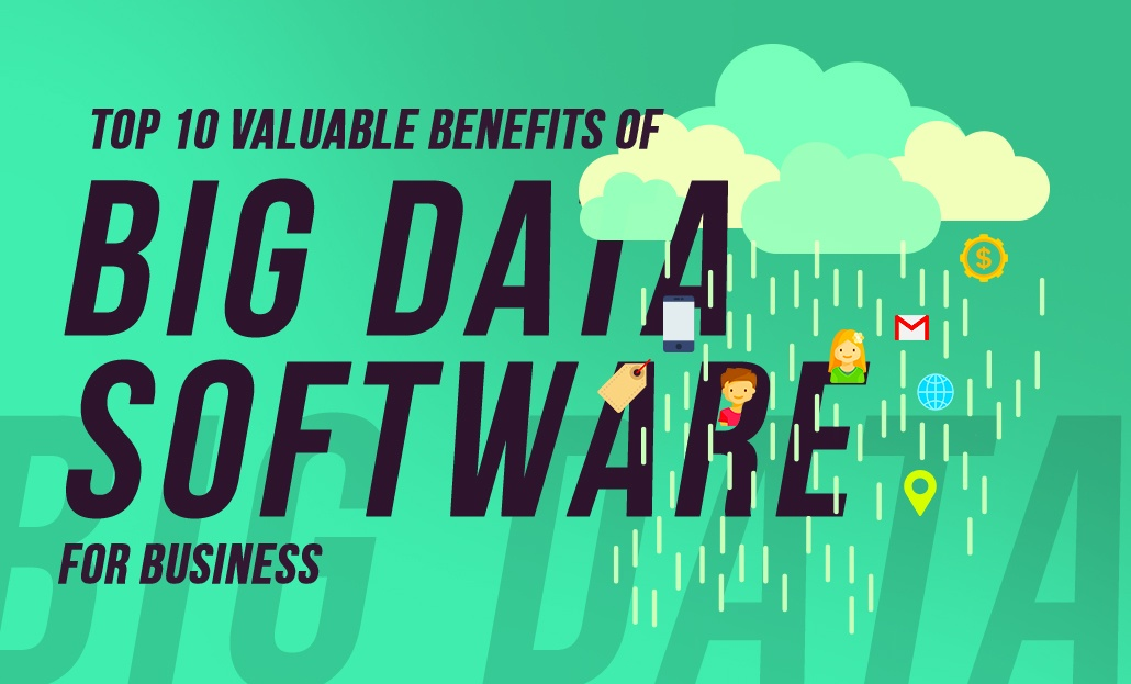Top 10 Valuable Benefits of Big Data Software for Businesses