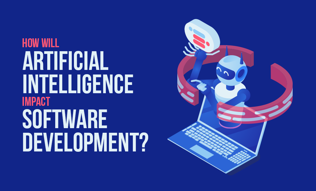 How Will Artificial Intelligence Impact Software Development?