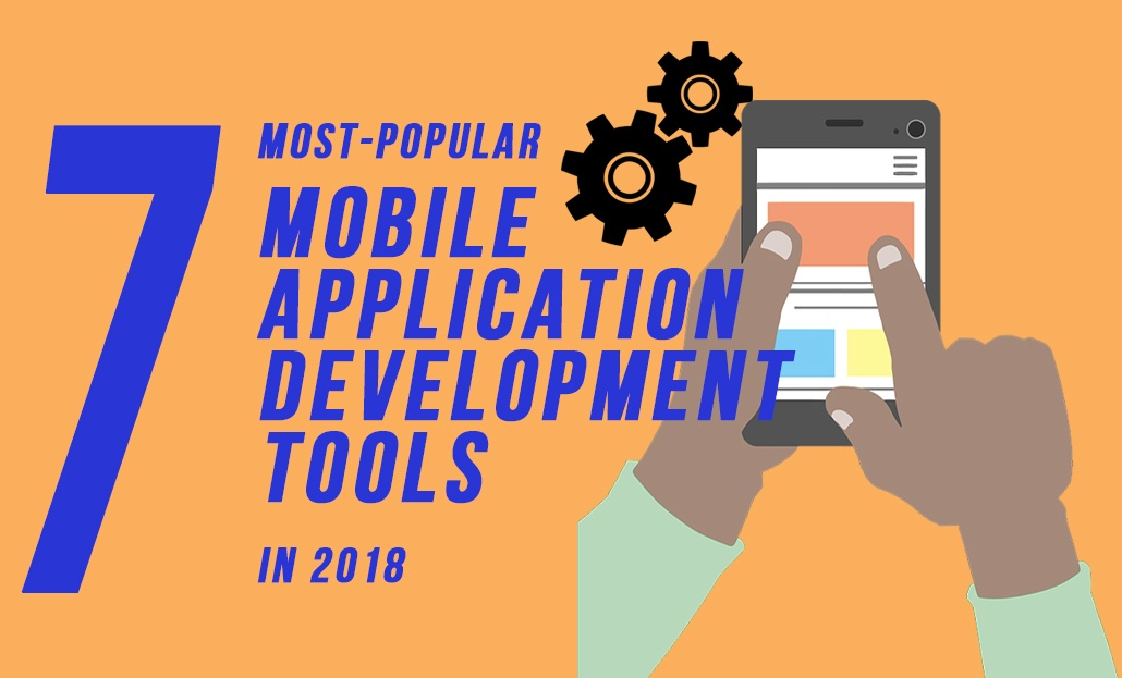 7 Most Popular Tools for Your Mobile App Development in 2018