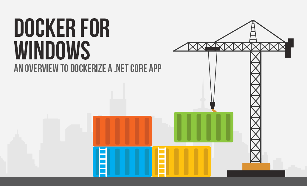 Docker For Windows- An Overview To Dockerize A .Net Core App