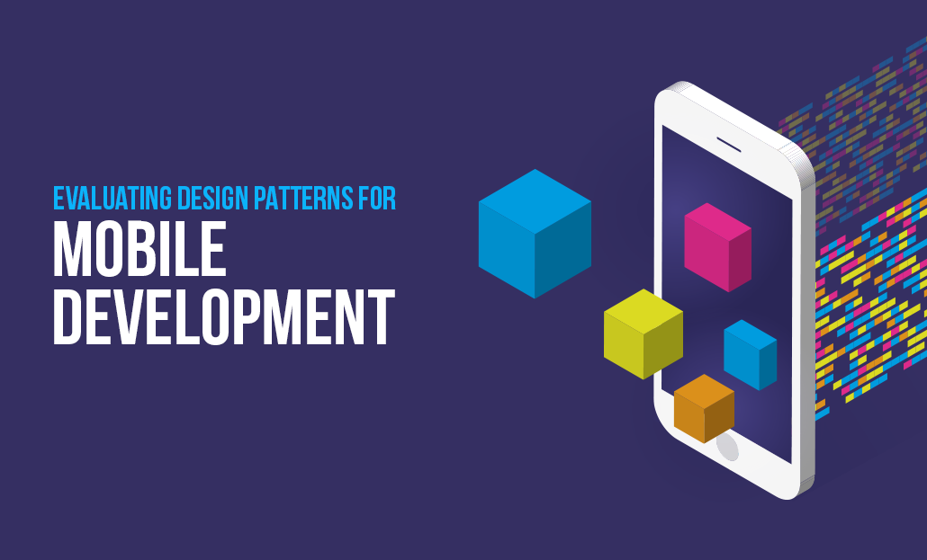Evaluating Design Patterns for Mobile Development