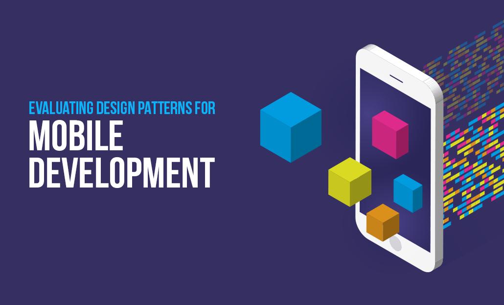 Evaluating Design Patterns for Mobile Development