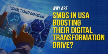 Why Are SMBs in USA Boosting Their Digital Transformation Drive?