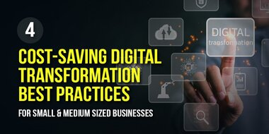4 Cost-Saving Digital Transformation Best Practices for Small and Medium Sized Businesses