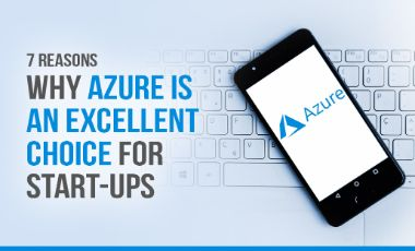 7 Reasons Why Azure Is An Excellent Choice For Start-Ups