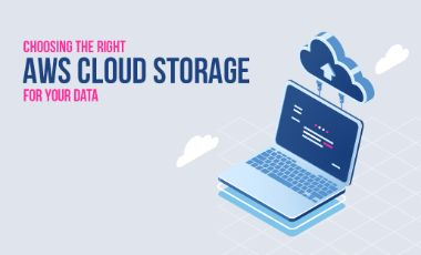 Choosing the Right AWS Cloud Storage for Your Data