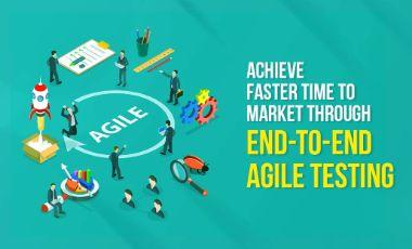 Achieve Faster Time to Market through End-To-End Agile Testing