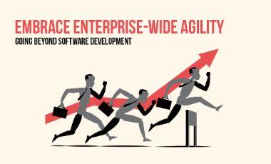 Embrace Enterprise-Wide Agility: Beyond Software Development