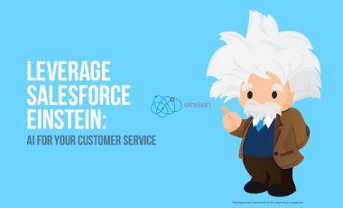 Leverage Salesforce Einstein: AI for Your Customer Service