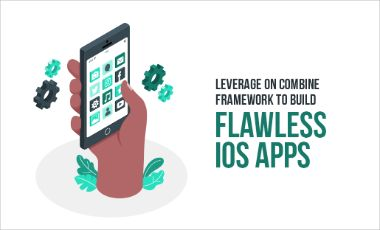 Leverage on Combine Framework to build Flawless iOS Apps