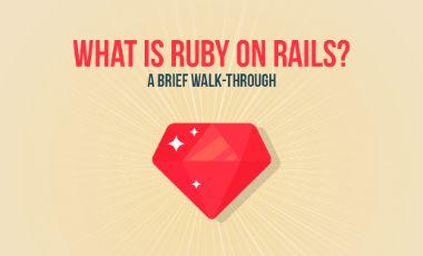 What is Ruby on Rails? – A brief Walk-through