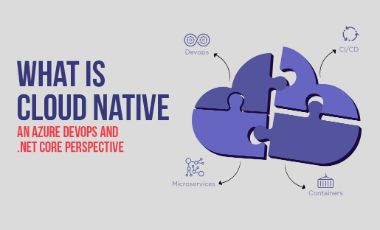 What is Cloud Native – An Azure DevOps and .NET Core perspective