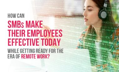 How can SMBs make their Employee Effective in the Era of remote work?