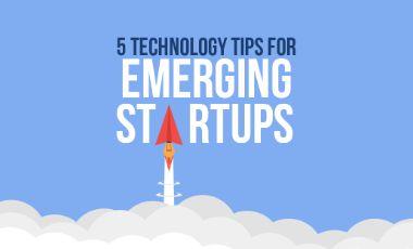 5 Technology Tips For Emerging Startups