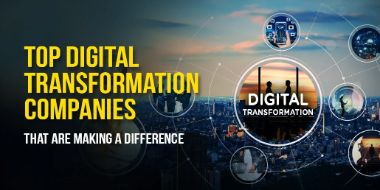 Top Digital Transformation Companies That Are Making A Difference In 2021