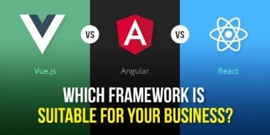 Vue.js Vs Angular Vs React - Which framework is suitable for your Business?