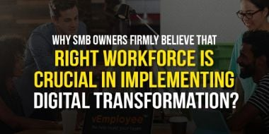 Why SMB Owners Firmly Believe that Right Workforce is Crucial in Implementing Digital Transformation?
