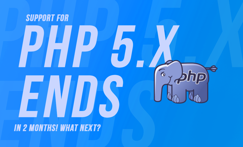 Support for PHP 5.X ends in 2 months! What next?