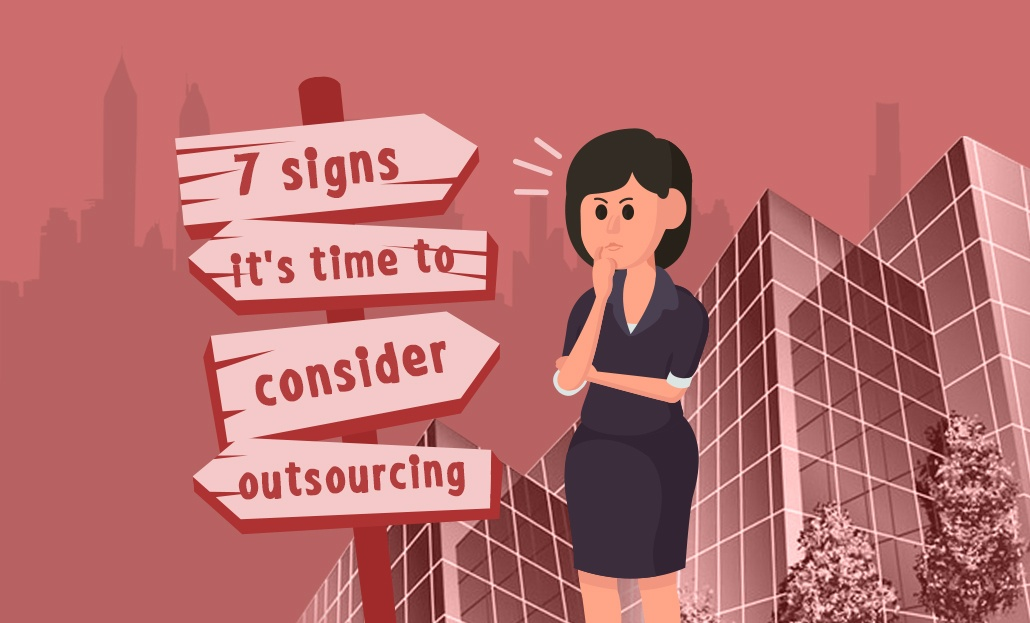 7 Signs it's time to consider outsourcing