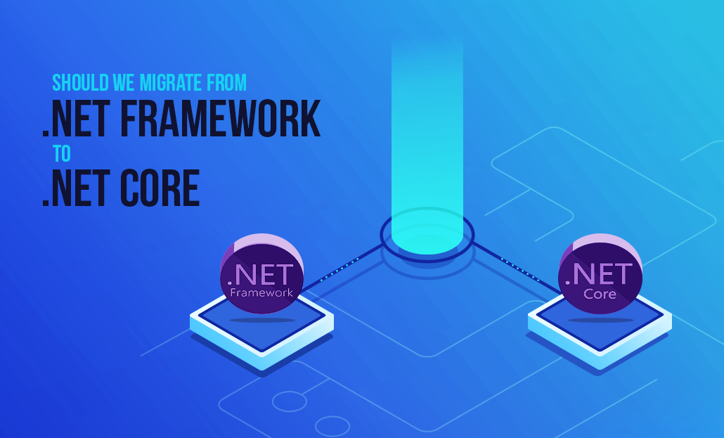 Should we migrate from .NET Framework to .NET core?