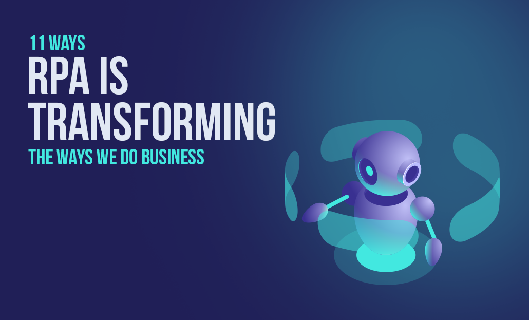 11 Ways RPA is Transforming the Ways we do Business