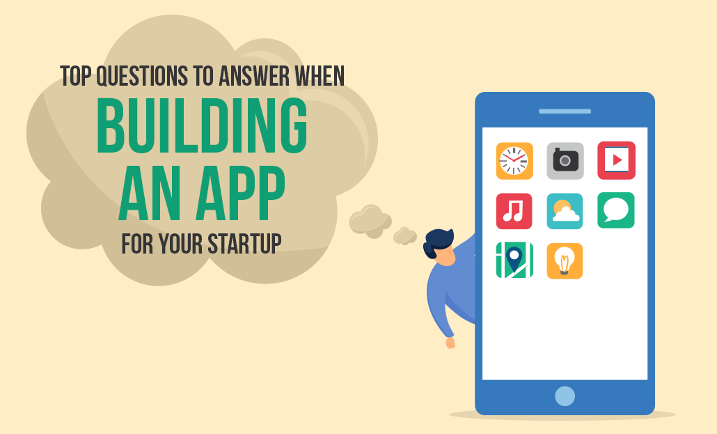 Top Questions To Answer When Building An App For Your Startup