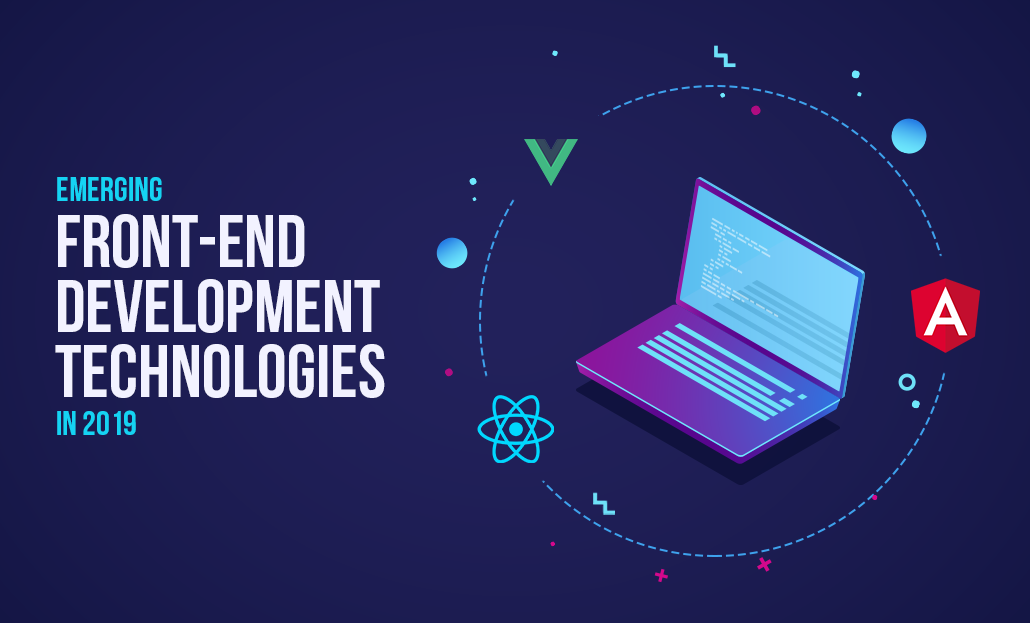 Emerging Front-End Development Technologies In 2019