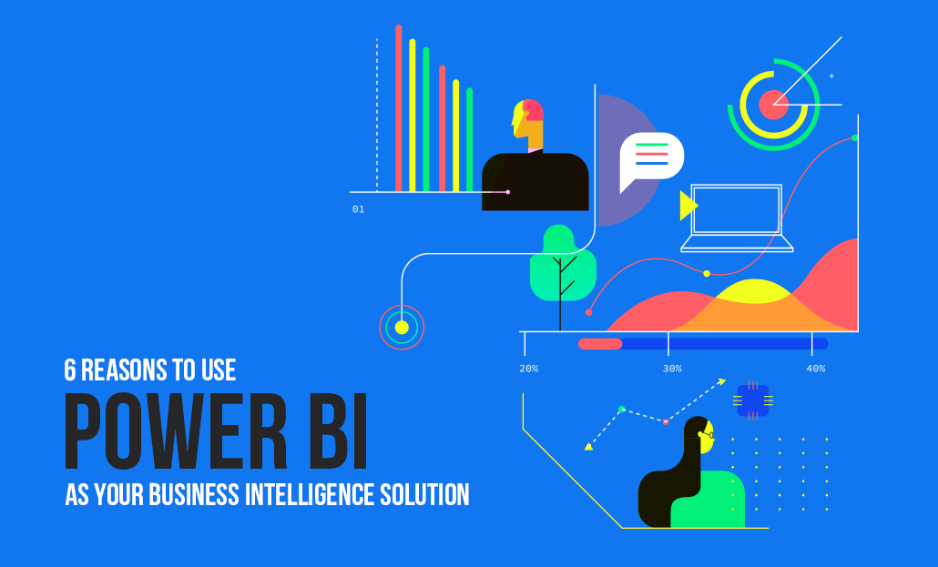6 Reasons To Use Power BI As Business Intelligence Solution