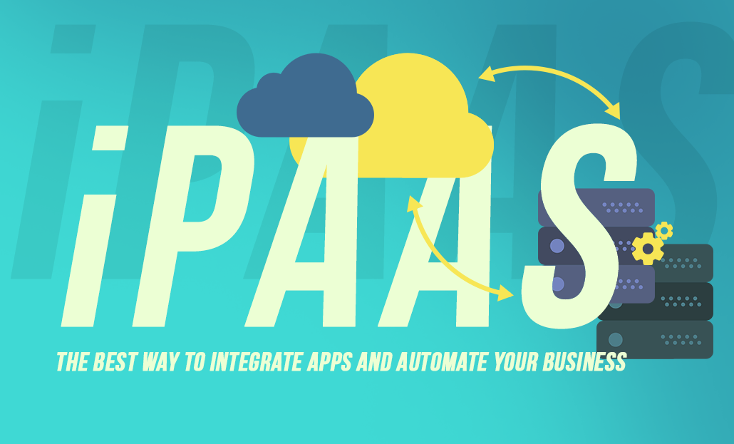 iPaaS – The Best Way to Integrate Apps and Automate your Business