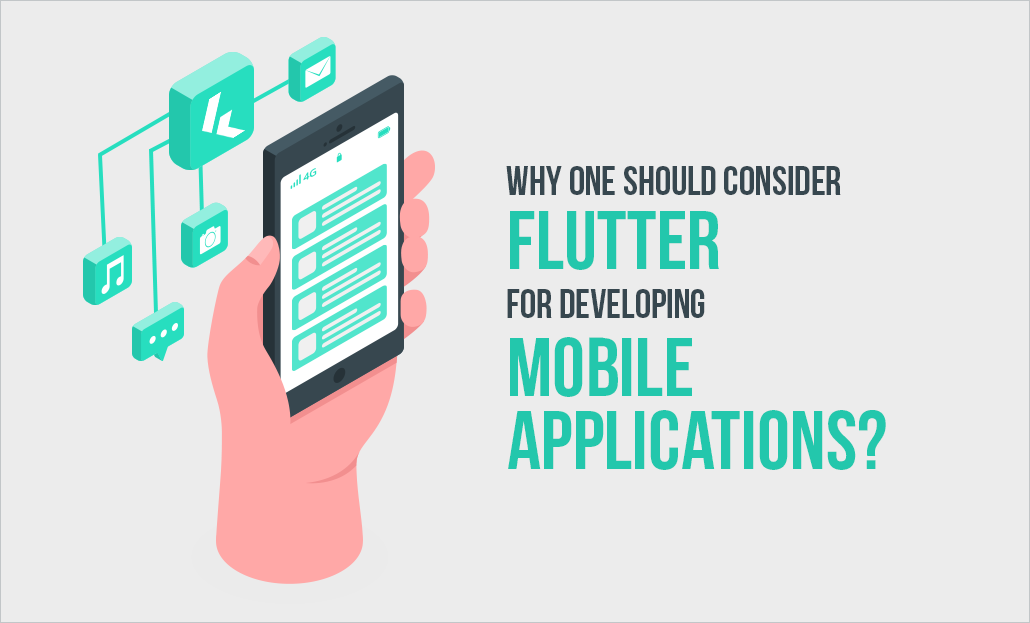 Why One Should Consider Flutter For Developing Mobile Apps?