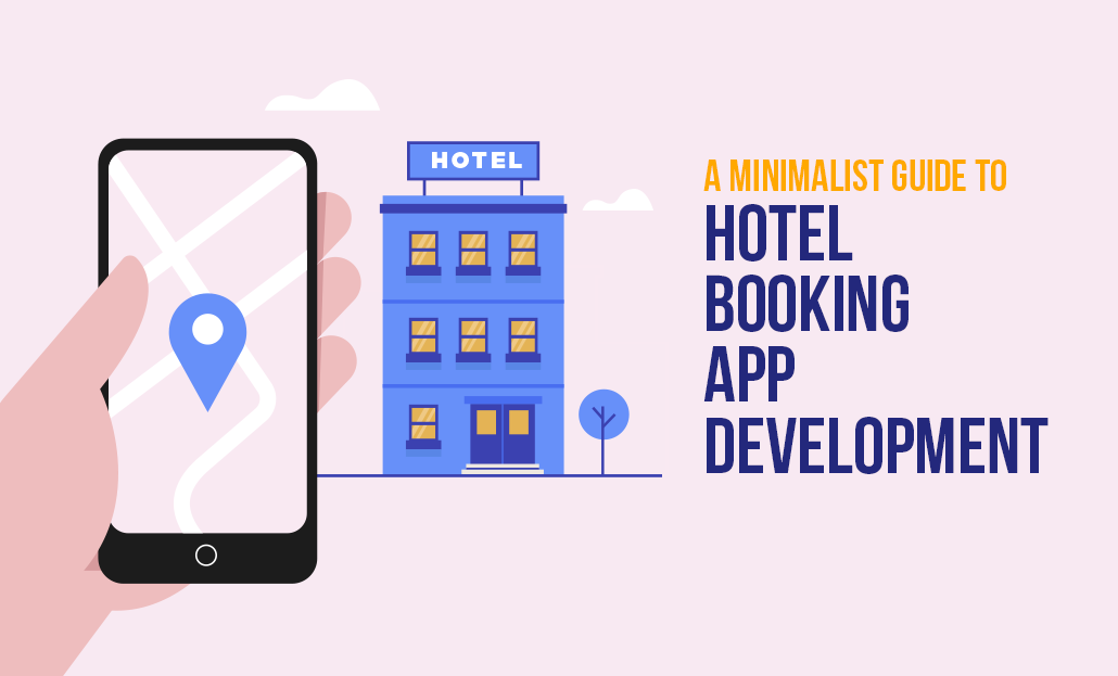 A Minimalist Guide to Hotel Booking App Development
