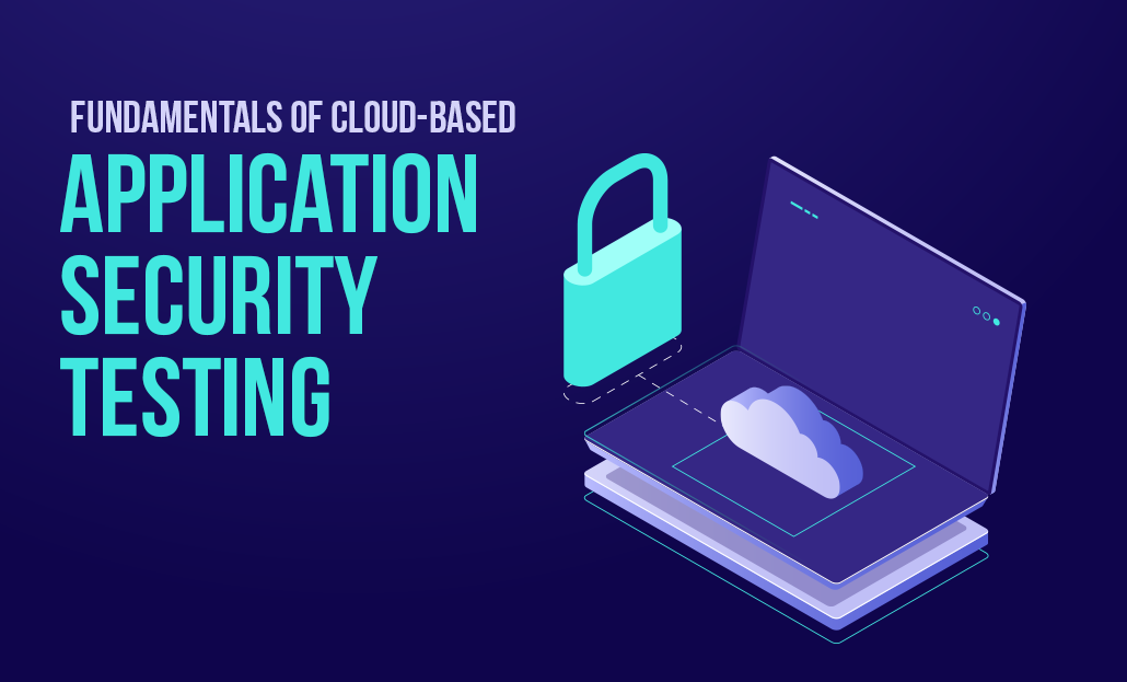 Fundamentals of Cloud-based Application Security Testing