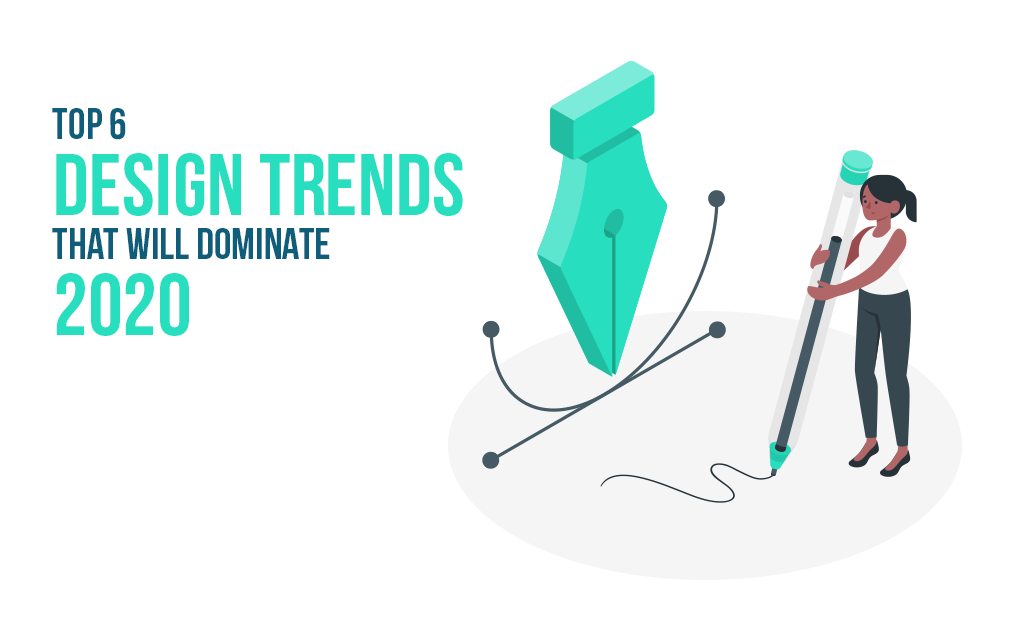 Top 6 Design Trends that will Dominate 2020