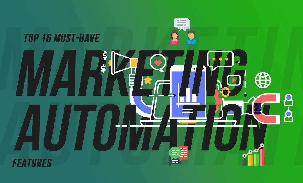 Top 16 Must-Have Marketing Automation Features