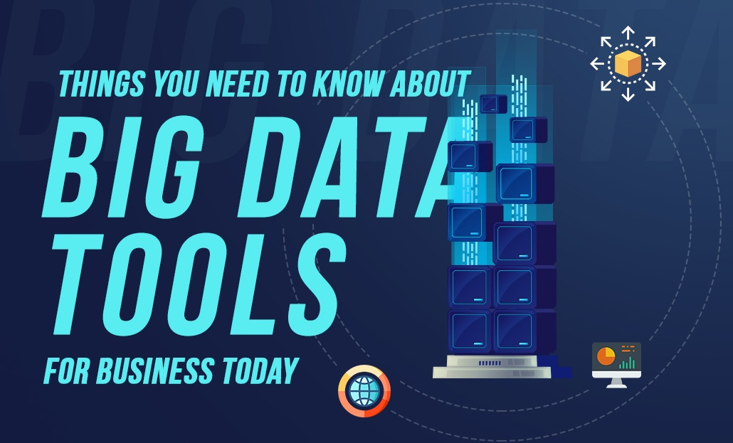 Things You Need To Know About Big Data Tools in Business Today